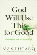 God Will Use This for Good by Max Lucado